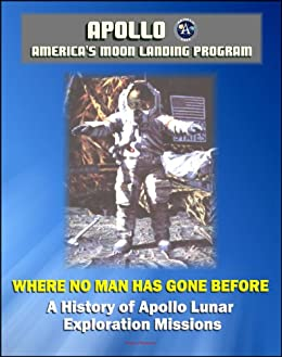 Apollo and America's Moon Landing Program: Where No Man ...