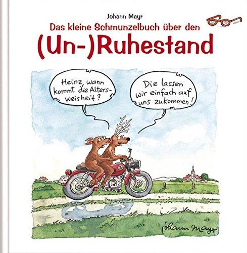 Das kleine Schmunzelbuch über den (Un-) Ruhestand Gebundenes Buch – Illustriert, 1. Januar 2009 Johann Mayr Christine Guggemos Korsch Verlag 3782749200