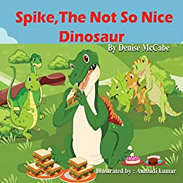 Spike, The Not So Nice Dinosaur (Bedtime Stories For Kids Ages 3-8): Short Stories for Kids, Kids Books, Bedtime Stories For Kids, Children's Picture Books, Teac Book 1) by [McCabe, Denise]