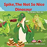 Spike, The Not So Nice Dinosaur (Bedtime Stories For Kids Ages 3-8): Short Stories for Kids, Kids Books, Bedtime Stories For Kids, Children Books, Teaching Value Book 1)