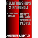 Relationships (2 in 1 Bundle): How to Deal with Controlling People and Dysfunctional Families