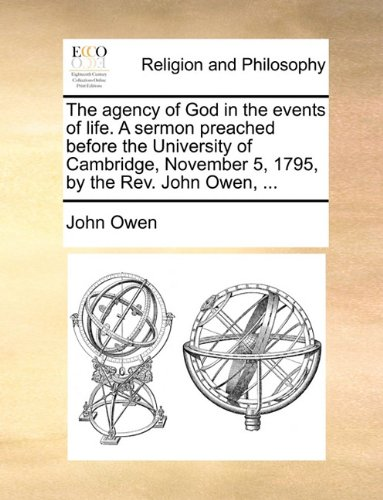 Read Online The Agency of God in the Events of Life. a Sermon Preached Before the University of Cambridge, November 5, 1795, by the REV. John Owen, ... pdf epub