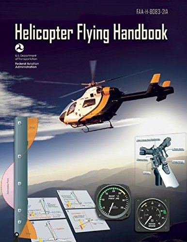 Learning To Fly Helicopter - Helicopter Flying Handbook (Federal Aviation Administration): FAA-H-8083-21A