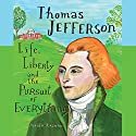 Thomas Jefferson: Life, Liberty and the Pursuit of Everything Audiobook by Maira Kalman Narrated by Susie Berneis