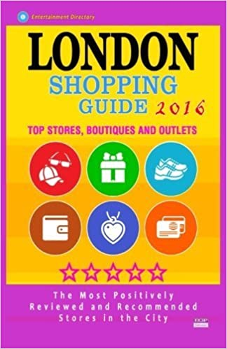 Book London Shopping Guide 2016: Best Rated Stores in London, United Kingdom - 500 Shopping Spots: Stores, Boutiques and Outlets recommended for Visitors, (Guide 2016) by Linda S O'Neill (2015-10-01)