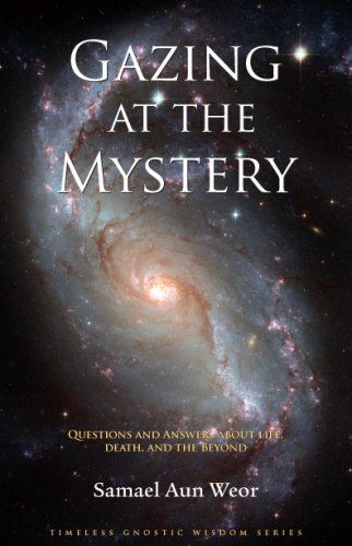 Download Gazing at the Mystery: Questions and Answers about Life, Death, and the Beyond (Timeless Gnostic Wisdom) pdf
