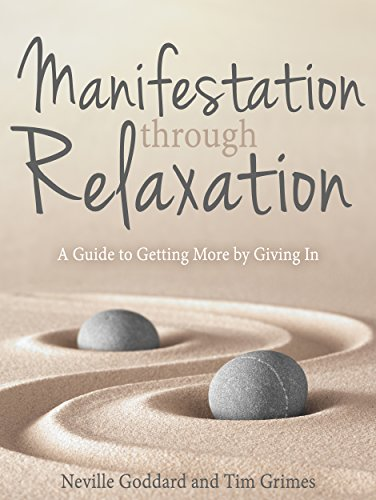 Manifestation Through Relaxation: A Guide to Getting More by