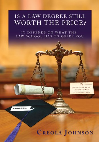 Is a Law Degree Still Worth the Price?: It Depends on What the Law School Has to Offer You Creola Johnson