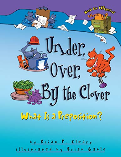 Under, Over, By the Clover: What Is a Preposition? (Words Are CATegorical ®) Paperback – Illustrated, August 1, 2003