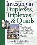 Investing in Duplexes, Triplexes, and Quads: The Fastest and Safest Way to Real Estate Wealth by Loftis, Larry B. (2006) Paperback