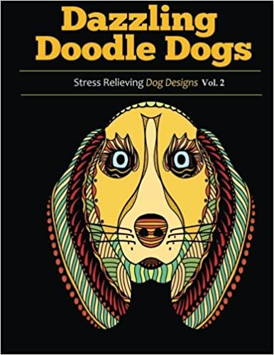 Amazon Dazzling Doodle Dogs 2 Adult Coloring Books Featuring Stress Relieving Dog Designs 9781944575540 Ameh Book