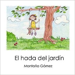El hada del jardin: Amazon.es: Gómez, Montaña, Gómez, Montaña: Libros
