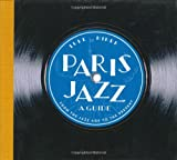 Paris Jazz, A Guide: From the Jazz Age to the Present