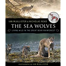 The Sea Wolves: Living Wild in the Great Bear Rainforest (The Great Bear Sea)