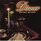 Chip Davis' Day Parts: Dinner
