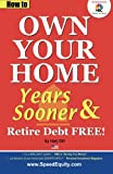 How to Own Your Home Years Sooner and Retire Debt Free, Gill, 098506031X