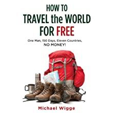 How to Travel the World for Free: One Man, 150 Days, Eleven Countries, No Money! Audiobook by Michael Wigge Narrated by Stephen Bel Davies