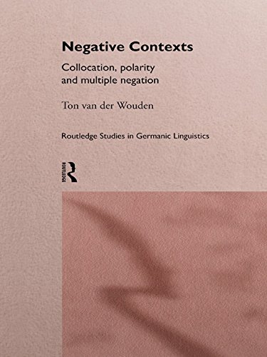 Negative Contexts: Collocation, Polarity and Multiple Negation (Routledge Studies in Germanic Linguistics) Pdf