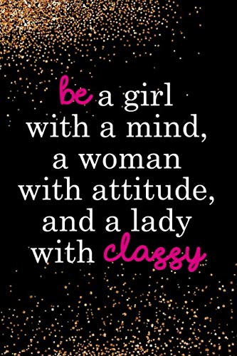 Be A Girl With A Mind, A Woman With Attitude, And A Lady With Classy: Blank Lined Notebook Journal Diary Composition Notepad 120 Pages 6x9 Paperback ( Fashion )  ()