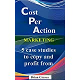COST PER ACTION: How To Promote CPA Offers With My Secret Traffic Source Plus 5 Case Studies Where You Can Copy...