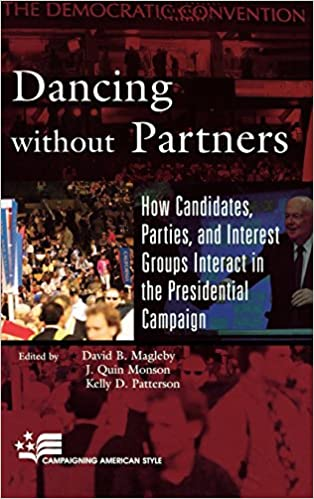 Google Bücher als PDF kostenlos herunterladen Dancing without Partners: How Candidates, Parties, and Interest Groups Interact in the Presidential Campaign (Campaigning American Style) CHM 0742553493