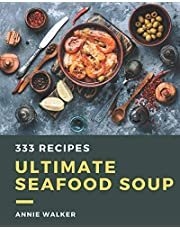 333 Ultimate Seafood Soup Recipes: Start a New Cooking Chapter with Seafood Soup Cookbook!
