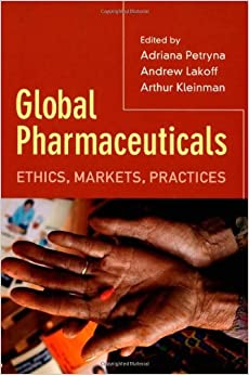 Global Pharmaceuticals: Ethics, Markets, Practices: 1st (First) Edition