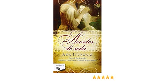 Acordes de seda / Silk Chords (Romantica) (Spanish Edition): Ana Iturgaiz: 9788498728286: Amazon.com: Books