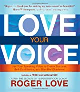 Love Your Voice: Use Your Speaking Voice to Create Success, Self-Confidence, and Star-Like Charisma! [With Instructional CD] (Book & CD)