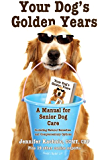 Your Dog's Golden Years: - Manual for Senior Dog Care Including Natural Remedies and Complementary Options