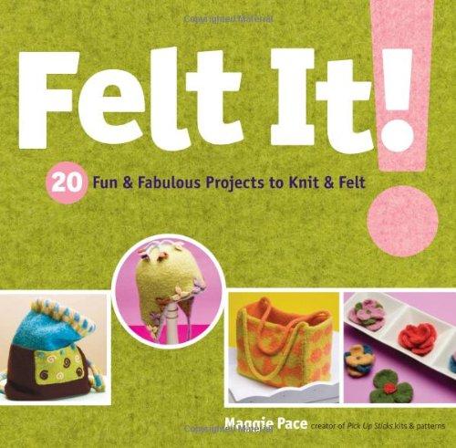 Fabulous Felt - Felt It!: 20 Fun & Fabulous Projects to Knit & Felt