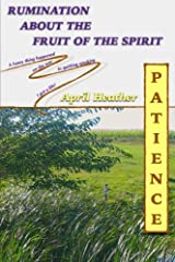 Patience: Rumination About the Fruit of the Spirit (Volume 1) Paperback