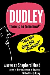 """""""Dudley, There Is No Tomorrow!"""" """"Then How About This Afternoon?"""""""