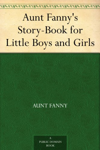 Aunt Fanny's Story-Book for Little Boys and Girls