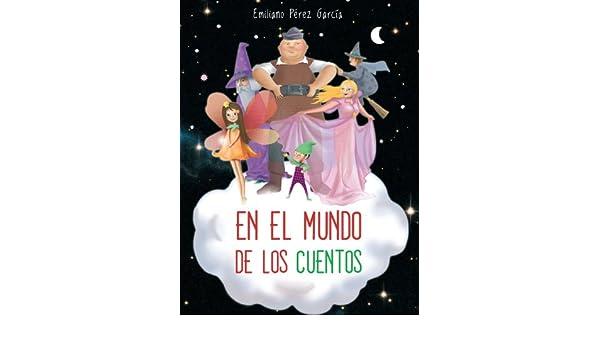 Amazon.com: En el Mundo de los Cuentos (Spanish Edition) eBook: Emiliano Pérez García, Carmen Marcos Vaca: Kindle Store