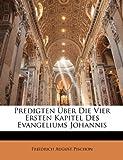 Predigten Ãœber Die Vier Ersten Kapitel des Evangeliums Johannis, Friedrich August Pischon, 1148739491
