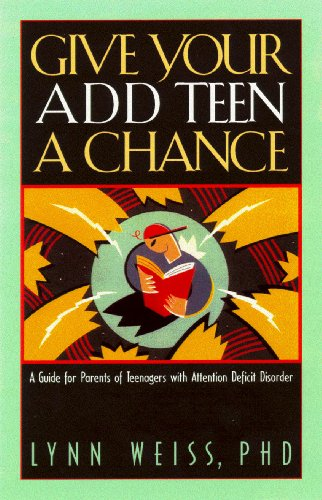 Give Your ADD Teen a Chance: A Guide for Parents of Teenagers With Attention Deficit Disorder -