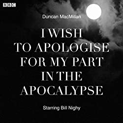 I Wish to Apologise for my Part in the Apocalypse