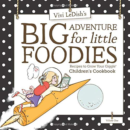Big Adventure for Little Foodies: Children's Cookbook: Recipes to Grow Your Giggle (Volume)