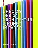 Chroma: Design, Architektur und Kunst in Farbe
