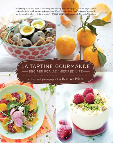 La Tartine Gourmande: Recipes for an Inspired Life by Beatrice Peltre