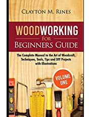 Woodworking for Beginners Guide (Volume 1): The Complete Manual to the Art of Woodcraft, Techniques, Tools, Tips and DIY Projects with Illustrations