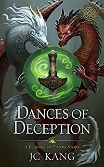 Dances of Deception: A Legends of Tivara Story (The Dragon Songs Saga Book 3) by [Kang, JC]