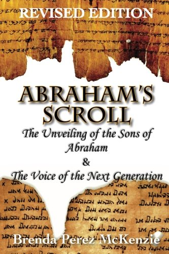 Abraham's Scroll: The Unveiling of the Sons of Abraham & The Voice of the Next Generation