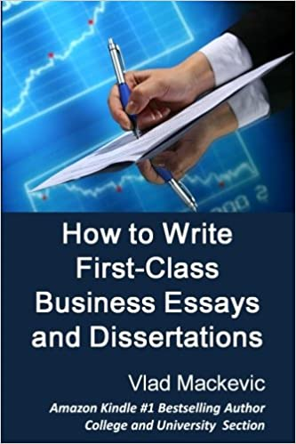 how to write firstclass business essays and dissertations advice  how to write firstclass business essays and dissertations advice to  business economics finance marketing and management students from a  firstclass