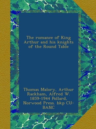 The romance of King Arthur and his knights of the Round Table (Table Norwood Round)