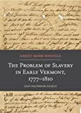 The Problem of Slavery in Early Vermont, 1777-1810, Harvey Amani Whitfield, 0934720622