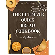 The Ultimate Quick Bread Cookbook Vol. 1: Feel the Spirit in Your Little Kitchen with 500 Special Quick Bread Recipes! (Biscuits Cookbook, Cornbread Cookbook, ... Cookbook,...) (Quick Bread Territory)