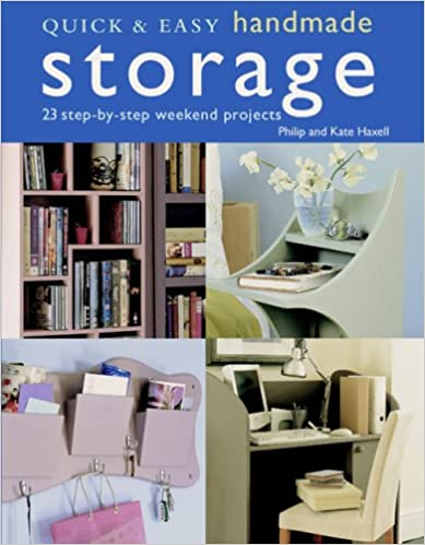 Quick & Easy Handmade Storage: 23 Step-By-Step Weekend Projects (Quick & Easy (Cico Books))