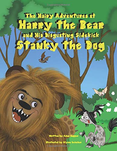 The Hairy Adventures of Harry the Bear: and his Disgusting Sidekick Stanky the Dog (The Adventures of Harry the Bear)
